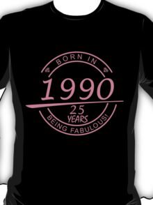 BORN IN 1990 25 YEARS BEING FABULOUS T-Shirt