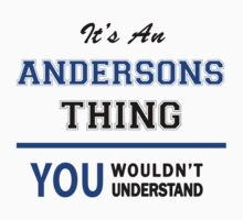 It's an ANDERSONS thing, you wouldn't understand !! by thinging