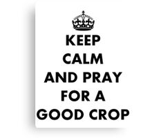 Be Calm and Pray For a Good Crop Canvas Print
