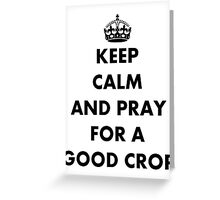 Be Calm and Pray For a Good Crop Greeting Card