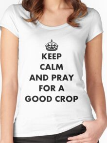Be Calm and Pray For a Good Crop Women's Fitted Scoop T-Shirt