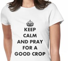 Be Calm and Pray For a Good Crop Womens Fitted T-Shirt