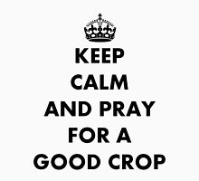 Be Calm and Pray For a Good Crop T-Shirt