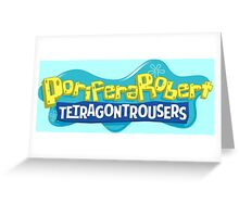 PoriferaRobert TetragonTrousers Greeting Card