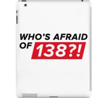 Who's afraid of 138?! iPad Case/Skin