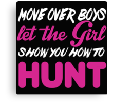 Move Over Boys Let The Girl Show You How To Hunt - TShirts & Hoodies Canvas Print