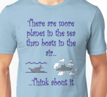 Planes in the Sea, Boats in the Air Unisex T-Shirt