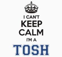 I cant keep calm Im a TOSH by icant