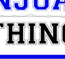 It's an ANJUAN thing, you wouldn't understand !! Sticker