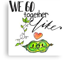 We Go Together like Peas in a Pod Canvas Print