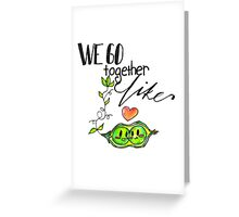 We Go Together like Peas in a Pod Greeting Card