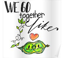 We Go Together like Peas in a Pod Poster