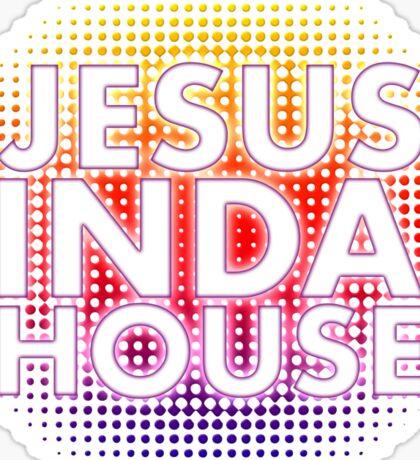 Jesus inda house Sticker