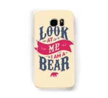 LOOK AT ME I AM A BEAR Samsung Galaxy Case/Skin