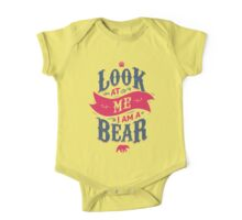 LOOK AT ME I AM A BEAR One Piece - Short Sleeve