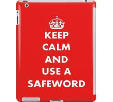 Keep Calm and Use A Safeword iPad Case/Skin