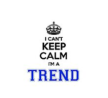 I cant keep calm Im a TREND Photographic Print