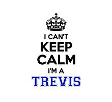 I cant keep calm Im a TREVIS Photographic Print
