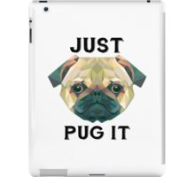 Just Pug It  iPad Case/Skin