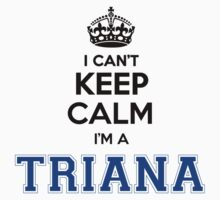 I cant keep calm Im a TRIANA T-Shirt