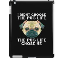 I Didn't Choose The Pug Life, The Pug Life Chose Me iPad Case/Skin