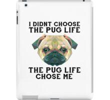 I Didn't Choose The Pug Life, The Pug Life Chose Me iPad Case/Skin