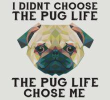 I Didn't Choose The Pug Life, The Pug Life Chose Me by romysarah