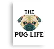 The Pug Life Canvas Print