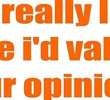 Do I really look like  i'd value  your opinion? by Brendan Kelly