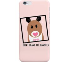 DON'T BLAME THE HAMSTER iPhone Case/Skin
