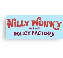 Willy Wonky and the Policy Factory Canvas Print