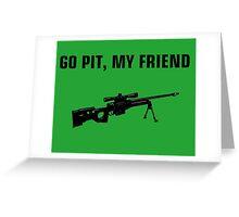 Go pit, my friend Greeting Card
