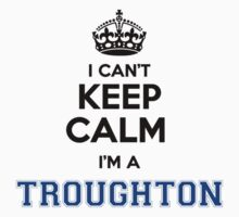 I cant keep calm Im a TROUGHTON by icant