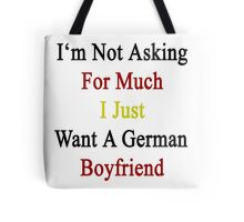 I'm Not Asking For Much I Just Want A German Boyfriend  Tote Bag