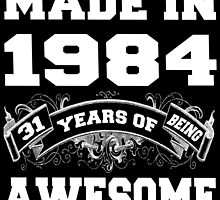 Made in 1984... 31 Years of being Awesome by cutetees