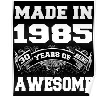 Made in 1985... 30 Years of being Awesome Poster