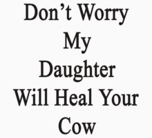 Don't Worry My Daughter Will Heal Your Cow  by supernova23