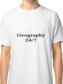 Geography 24/7  Classic T-Shirt