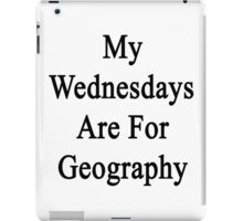 My Wednesdays Are For Geography  iPad Case/Skin