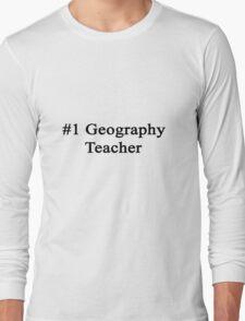#1 Geography Teacher  Long Sleeve T-Shirt