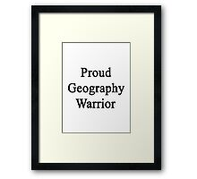 Proud Geography Warrior  Framed Print