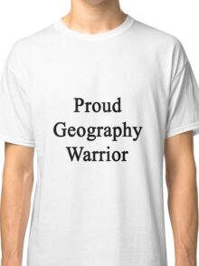Proud Geography Warrior  Classic T-Shirt