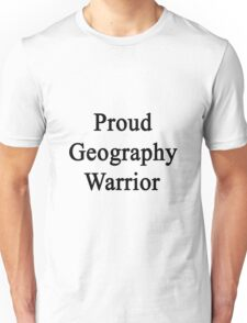 Proud Geography Warrior  Unisex T-Shirt