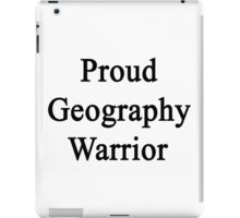 Proud Geography Warrior  iPad Case/Skin