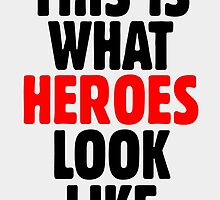 This is what heroes look like (Black Red) by theshirtshops