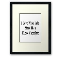 I Love Water Polo More Than I Love Chocolate  Framed Print