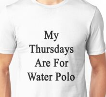 My Thursdays Are For Water Polo  Unisex T-Shirt