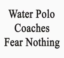 Water Polo Coaches Fear Nothing  by supernova23