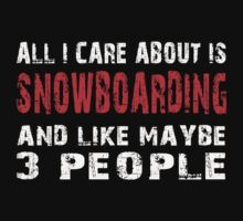 All I Care about is SNOWBOARDING and like maybe 3 people - T-shirts & Hoodies by lovelyarts