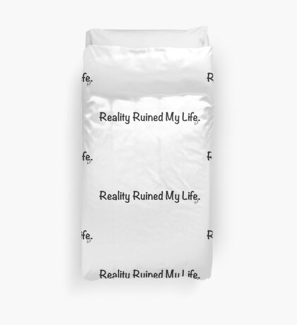 Reality Ruined My Life Duvet Cover